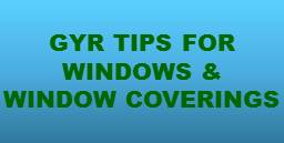 GYR Tips for Windows and Window Coverings