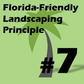 Click here for Florida-Friendly Landscaping Principle 7