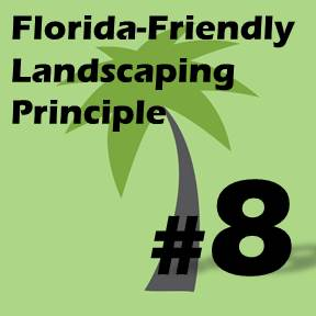 Click here for Florida-Friendly Landscaping Principle 8