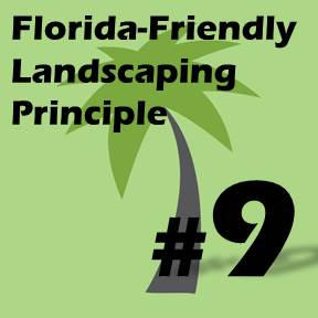 Click here for Florida-Friendly Landscaping Principle 9